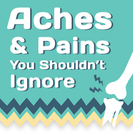 Aches and pains you shouldn't ignore